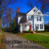 Bluegrass or Otherwise CD by Ethan Robbins