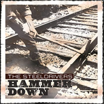 The SteelDrivers - Hammer Down